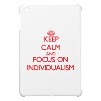 Keep Calm and focus on Individualism iPad Mini Covers