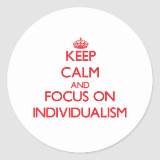 Keep Calm and focus on Individualism Stickers