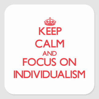 Keep Calm and focus on Individualism Square Sticker