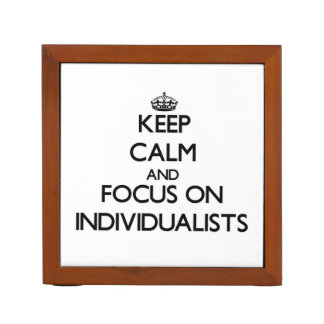 Keep Calm and focus on Individualists Desk Organizer