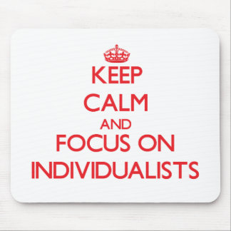 Keep Calm and focus on Individualists Mousepads