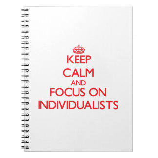 Keep Calm and focus on Individualists Spiral Notebook