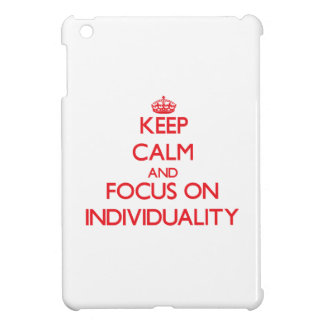 Keep Calm and focus on Individuality iPad Mini Cover