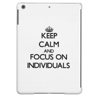 Keep Calm and focus on Individuals Case For iPad Air