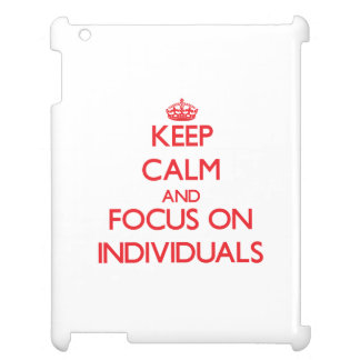 Keep Calm and focus on Individuals iPad Cases