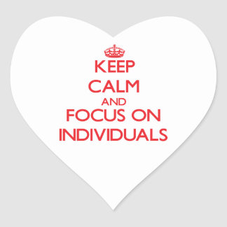 Keep Calm and focus on Individuals Heart Sticker