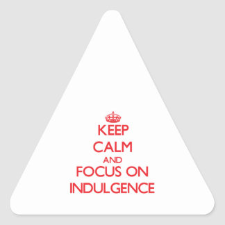 Keep Calm and focus on Indulgence Triangle Stickers
