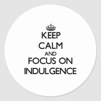 Keep Calm and focus on Indulgence Stickers