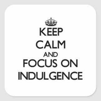 Keep Calm and focus on Indulgence Sticker