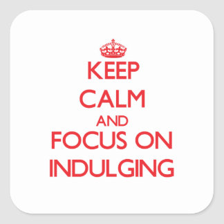 Keep Calm and focus on Indulging Square Stickers