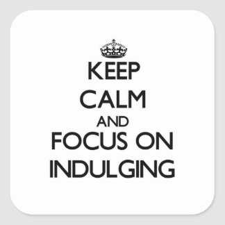 Keep Calm and focus on Indulging Sticker