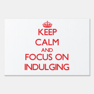 Keep Calm and focus on Indulging Lawn Sign