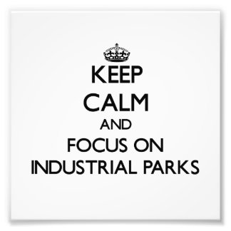 Keep Calm and focus on Industrial Parks Art Photo