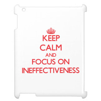 Keep Calm and focus on Ineffectiveness iPad Cover