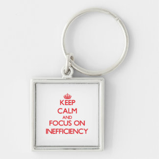 Keep Calm and focus on Inefficiency Key Chains