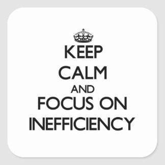 Keep Calm and focus on Inefficiency Square Sticker