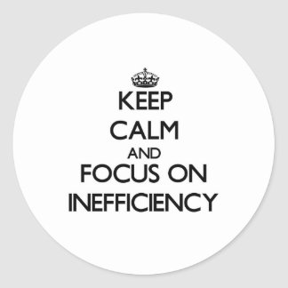 Keep Calm and focus on Inefficiency Classic Round Sticker