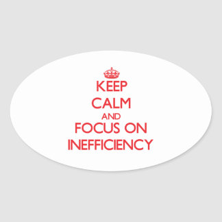 Keep Calm and focus on Inefficiency Oval Sticker