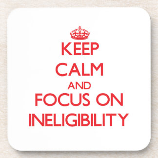 Keep Calm and focus on Ineligibility Beverage Coasters