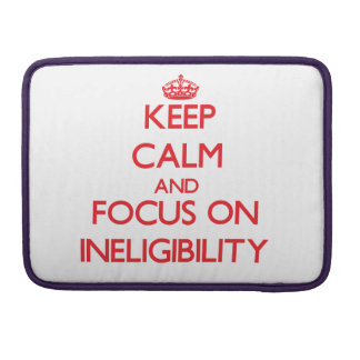 Keep Calm and focus on Ineligibility MacBook Pro Sleeves