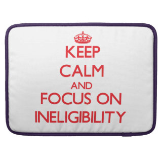 Keep Calm and focus on Ineligibility Sleeve For MacBooks
