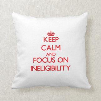 Keep Calm and focus on Ineligibility Throw Pillows