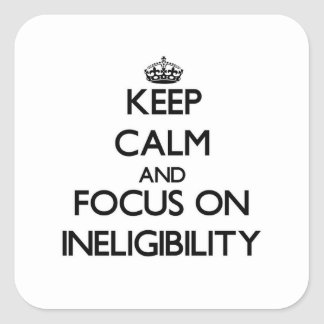 Keep Calm and focus on Ineligibility Sticker