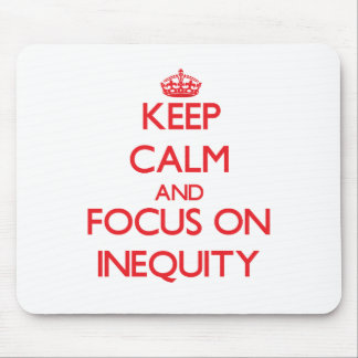 Keep Calm and focus on Inequity Mouse Pad