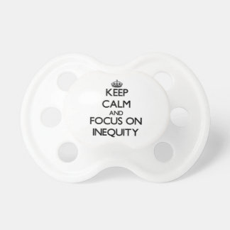 Keep Calm and focus on Inequity Baby Pacifier