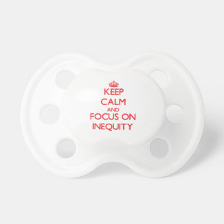 Keep Calm and focus on Inequity Baby Pacifiers