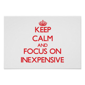 Keep Calm and focus on Inexpensive Posters