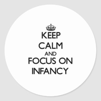 Keep Calm and focus on Infancy Stickers
