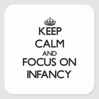 Keep Calm and focus on Infancy Square Sticker