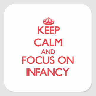 Keep Calm and focus on Infancy Square Stickers