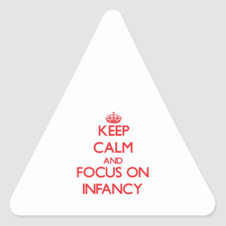 Keep Calm and focus on Infancy Triangle Sticker