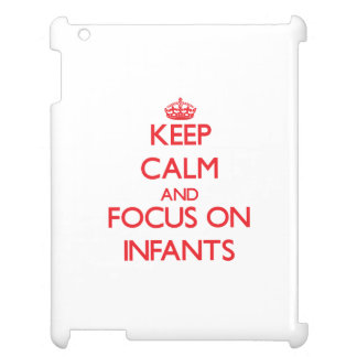 Keep Calm and focus on Infants iPad Cover