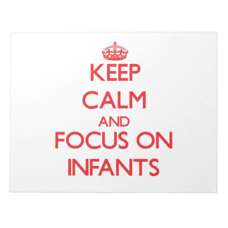 Keep Calm and focus on Infants Notepads