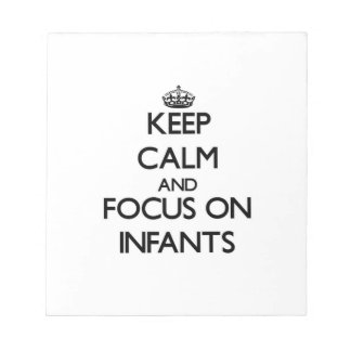 Keep Calm and focus on Infants Scratch Pad