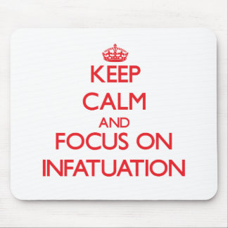 Keep Calm and focus on Infatuation Mouse Pad