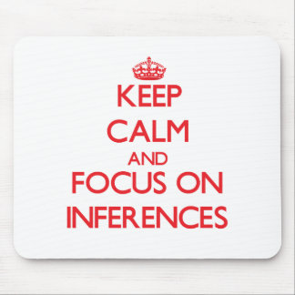 Keep Calm and focus on Inferences Mouse Pad