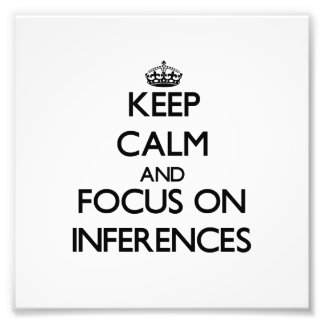 Keep Calm and focus on Inferences Photograph