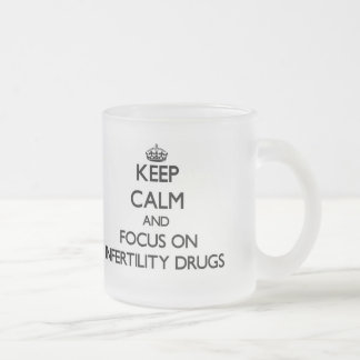 Keep Calm and focus on Infertility Drugs 10 Oz Frosted Glass Coffee Mug