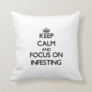Keep Calm and focus on Infesting Throw Pillows