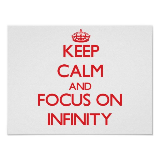 Keep Calm and focus on Infinity Print