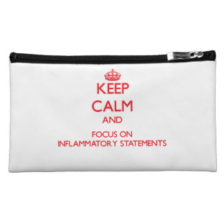 Keep Calm and focus on Inflammatory Statements Cosmetics Bags