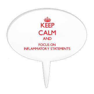 Keep Calm and focus on Inflammatory Statements Cake Picks