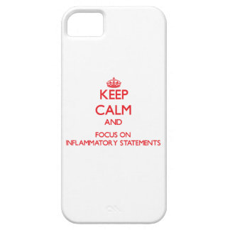 Keep Calm and focus on Inflammatory Statements iPhone 5/5S Case