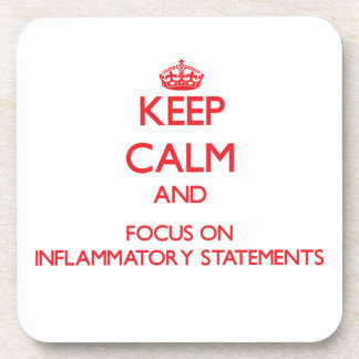 Keep Calm and focus on Inflammatory Statements Beverage Coasters