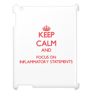 Keep Calm and focus on Inflammatory Statements Cover For The iPad 2 3 4