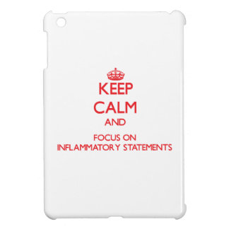 Keep Calm and focus on Inflammatory Statements iPad Mini Cases